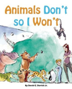 Animals Don't, So I Won't!