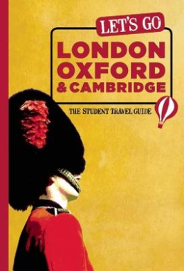 Let's Go London, Oxford & Cambridge: The Student Travel Guide