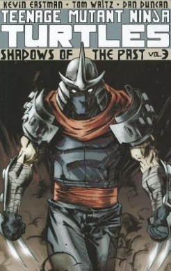 Teenage Mutant Ninja Turtles: Volume 3: Shadows of the Past