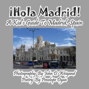 Hola Madrid! a Kid's Guide to Madrid, Spain