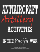 Antiaircraft Artillery Activities in the Pacific War