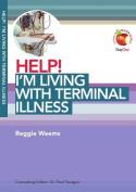 Help! I'm Living with Terminal Illness