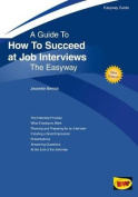 Guide To How To Succeed At Job Interviews - Revised Edition