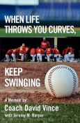 When Life Throws You Curves, Keep Swinging