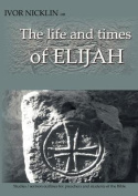 Ivor Nicklin on The Life and Times of Elijah