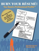 Burn Your Resume! You Need a Professional Profile(tm)