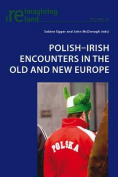 Polish-Irish Encounters in the Old and New Europe