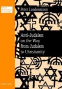 Anti-Judaism on the Way from Judaism to Christianity (Wiener Vorlesungen