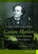 Gustav Mahler. Visionary and Despot
