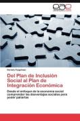 del Plan de Inclusion Social Al Plan de Integracion Economica [Spanish]