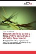 Responsabilidad Social y Corporativa Como Indice de Valor Empresarial [Spanish]