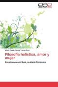 Filosofia Holistica, Amor y Mujer [Spanish]
