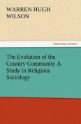 The Evolution of the Country Community a Study in Religious Sociology