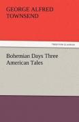 Bohemian Days Three American Tales