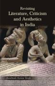 Revisiting Literature,Criticism and Aesthetics in India