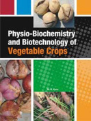 Physio-Biochemistry and Biotechnology of Vegetable Crops