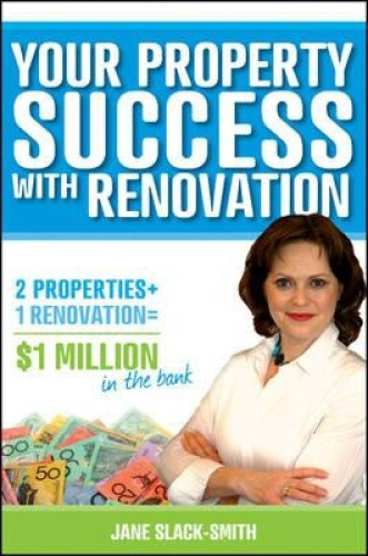 Your Property Success with Renovation by Jane Slack-Smith.