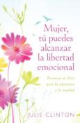 Mujer, Tu Puedes Alcanzar la Libertad Emocional [Spanish]