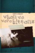 When We Were Kittens