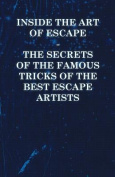 Inside the Art of Escape - The Secrets of the Famous Tricks of the Best Escape Artists