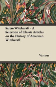 Salem Witchcraft - A Selection of Classic Articles on the History of American Witchcraft