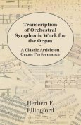 Transcription of Orchestral Symphonic Work for the Organ - A Classic Article on Organ Performance