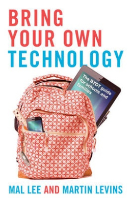 Bring Your Own Technology: The Byot Guide for Schools and Families