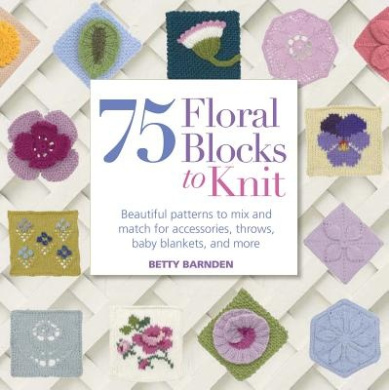 75 Floral Blocks to Knit: Beautiful Patterns to Mix & Match for Throws, Accessories, Baby Blankets & More (Knit & Crochet)