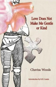 Love Does Not Make Me Gentle or Kind