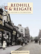 Redhill And Reigate - A History And Celebration