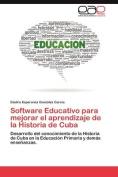 Software Educativo Para Mejorar El Aprendizaje de La Historia de Cuba [Spanish]