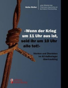 """""""Wenn Der Krieg Um 11 Uhr Aus Ist, Seid Ihr Um 10 Uhr Alle Tot!"""" - Sterben Und Berleben Im Kz-Au Enlager Obertraubling [GER]"""