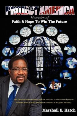 Project America: Memoirs of Faith & Hope to Win the Future