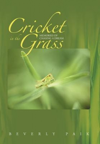 Cricket in the Grass: Memories of Chasing a Dream by Beverly Paik.