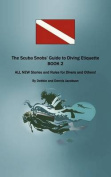 The Scuba Snobs' Guide to Diving Etiquette Book 2