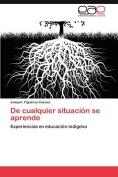 de Cualquier Situacion Se Aprende [Spanish]