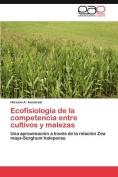 Ecofisiologia de La Competencia Entre Cultivos y Malezas [Spanish]