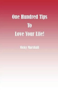 One Hundred Tips to Love Your Life!