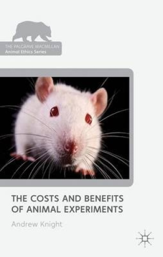 The Costs and Benefits of Animal Experiments (The Palgrave Macmillan Animal