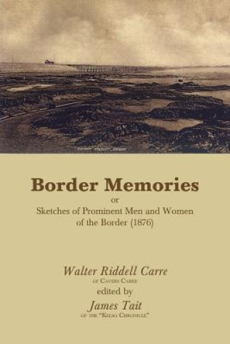 Border Memories or Sketches of Prominent Men and Women of the Border (1876).