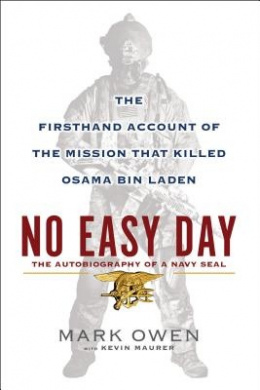 No Easy Day: The Autobiography of a Navy SEAL : the Firsthand Account of the Mission That Killed Osama Bin Laden
