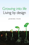 Growing into Life -  Living by Design