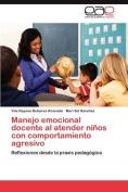 Manejo Emocional Docente Al Atender Ninos Con Comportamiento Agresivo [Spanish]