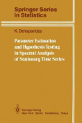Parameter Estimation and Hypothesis Testing in Spectral Analysis of stationery Time Series