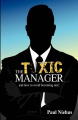 The Toxic Manager How to Avoid Becoming One. New Release.