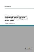 La Variacion Parametrica de Sujetos Nulos Entre El Espanol y El Ingles [Spanish]