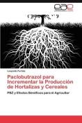 Paclobutrazol Para Incrementar La Produccion de Hortalizas y Cereales [Spanish]