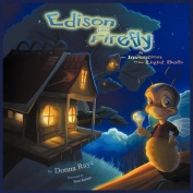 Edison the Firefly and the Invention of the Light Bulb