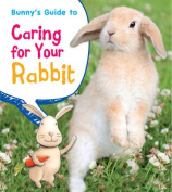 Bunny's Guide to Caring for Your Rabbit (Young Explorer