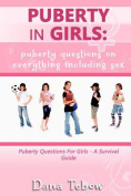 Puberty In Girls : Puberty Questions On Everything Including Sex Puberty Questions For Girls A Survival Guide